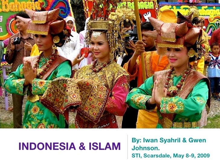 By: Iwan Syahril & Gwen INDONESIA & ISLAM   Johnson.                     STI, Scarsdale, May 8-9, 2009