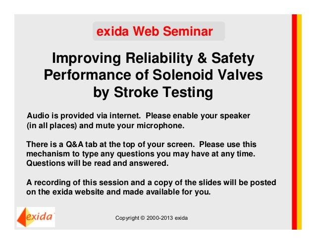 Improving Reliability & SafetyPerformance of Solenoid Valvesby Stroke Testingexida Web SeminarAudio is provided via intern...