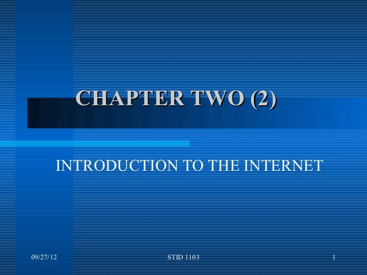 CHAPTER TWO (2)       INTRODUCTION TO THE INTERNET09/27/12          STID 1103           1