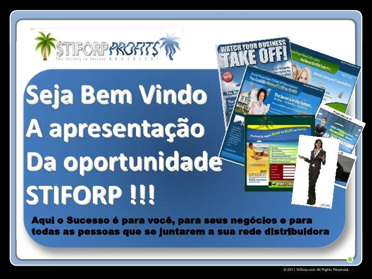 Seja Bem VindoA apresentaçãoDa oportunidadeSTIFORP !!!Aqui o Sucesso é para você, para seus negócios e paratodas as pessoa...