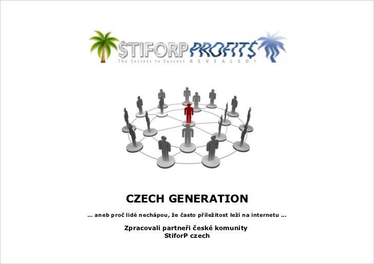 CZECH GENERATION… aneb proč lidé nechápou, že často příležitost leží na internetu ...            Zpracovali partneři české...