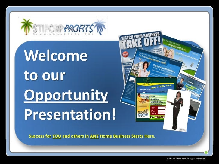 Welcometo ourOpportunityPresentation!Success for YOU and others in ANY Home Business Starts Here.                         ...