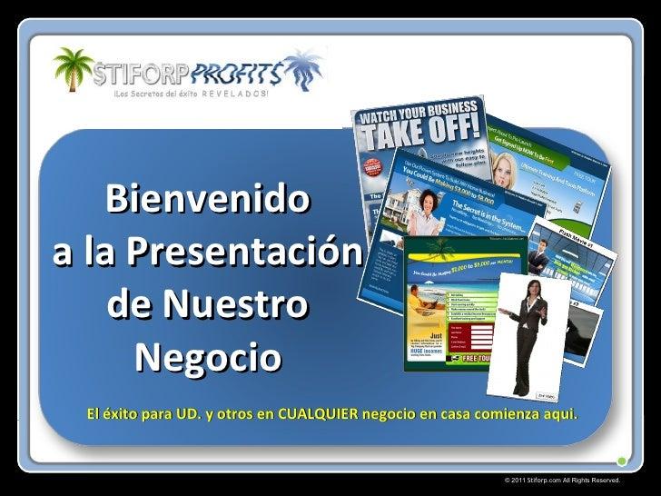 © 2011  Stiforp .com All Rights Reserved. Bienvenido a la Presentación de Nuestro Negocio El éxito para UD. y otros en CUA...