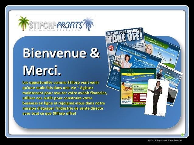 © 2011 Stiforp.com All Rights Reserved. Bienvenue &Bienvenue & Merci.Merci. Les opportunités comme $tiforp vont venirLes o...