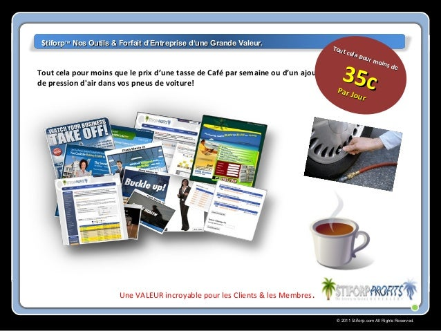 © 2011 Stiforp.com All Rights Reserved. Tout cela pour moins que le prix d'une tasse de Café par semaine ou d'un ajout de ...