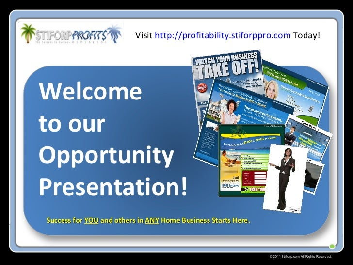 © 2011  Stiforp .com All Rights Reserved. Welcome  to our  Opportunity Presentation! Success for  YOU  and others in  ANY ...