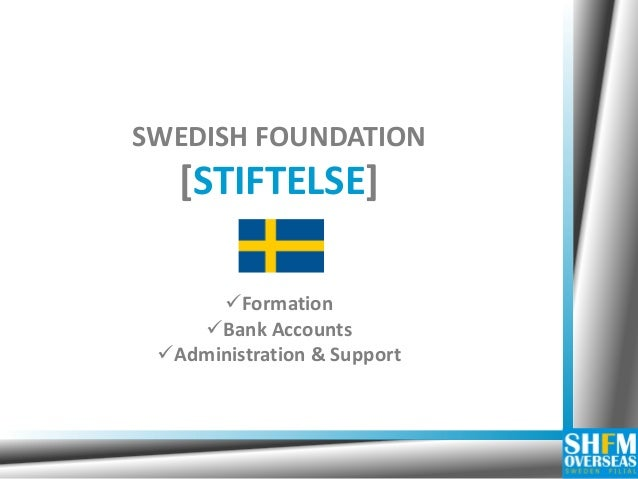 SWEDISH FOUNDATION [STIFTELSE]  Formation  Bank Accounts  Administration & Support