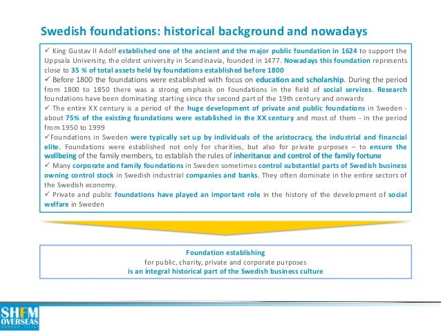 Swedish foundations: historical background and nowadays   King Gustav II Adolf established one of the ancient and the maj...