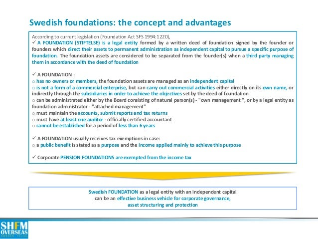 Swedish foundations: the concept and advantages  According to current legislation (Foundation Act SFS 1994:1220),   A FOU...