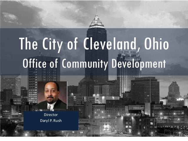 The City of Cleveland, OhioOffice of Community Development     Director   Daryl P. Rush