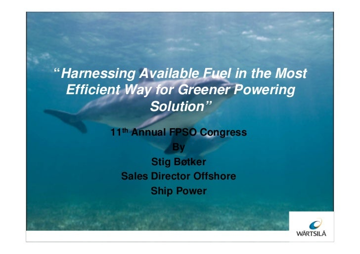 """Harnessing Available Fuel in the Most Efficient Way for Greener Powering              Solution""        11th Annual FPSO C..."