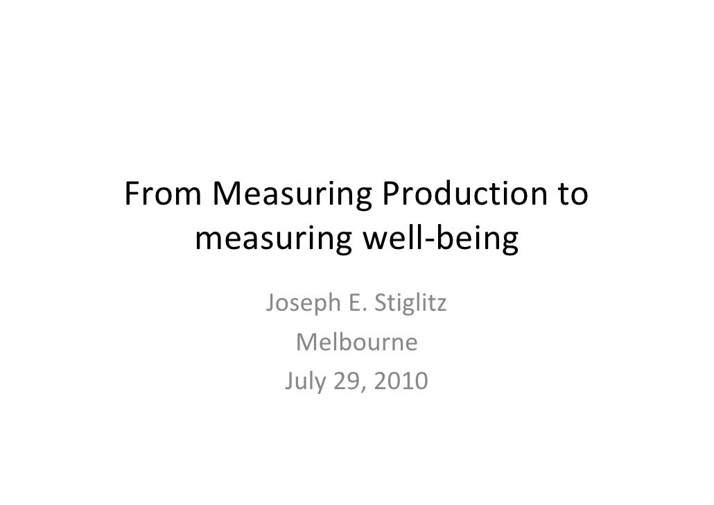 FromMeasuringProductionto     measuringwell‐being         JosephE.Stiglitz            Melbourne           July29,...