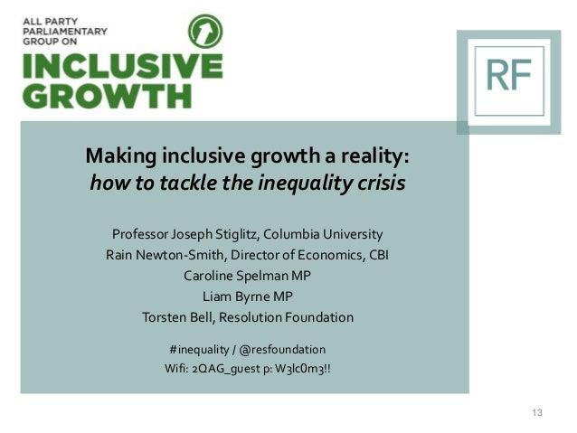 Making inclusive growth a reality: how to tackle the inequality crisis Professor Joseph Stiglitz,Columbia University Rain ...