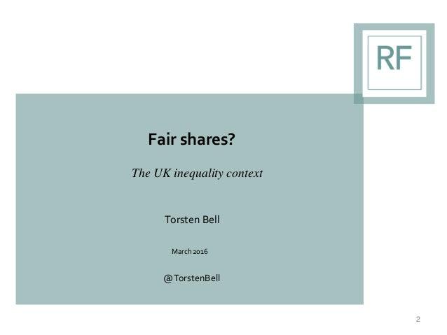 Fair shares? The UK inequality context Torsten Bell March 2016 @TorstenBell 2