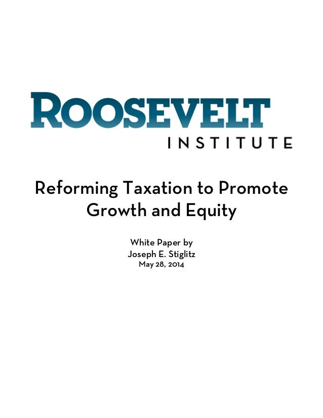 Reforming Taxation to Promote Growth and Equity White Paper by Joseph E. Stiglitz May 28, 2014