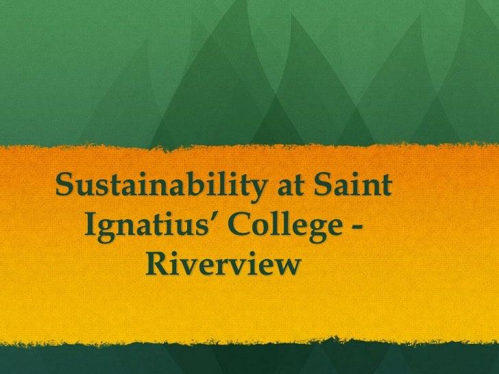 Sustainability at Saint Ignatius' College -      Riverview