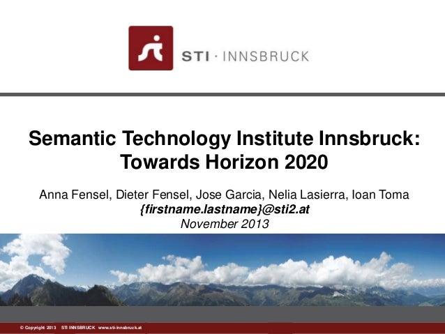 Semantic Technology Institute Innsbruck: Towards Horizon 2020 Anna Fensel, Dieter Fensel, Jose Garcia, Nelia Lasierra, Ioa...