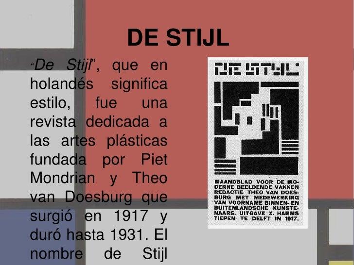 """DE STIJL<br />""""De Stijl"""", que en holandés significa estilo,fue una revista dedicada a las artes plásticas fundada por Piet..."""