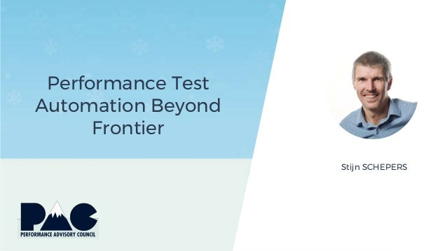 Performance Test Automation Beyond Frontier Stijn SCHEPERS