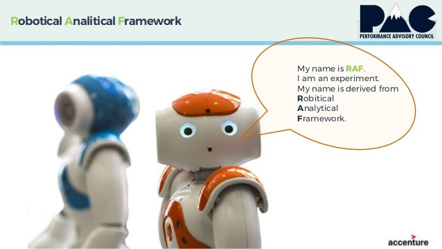 Robotical AnaliticalFramework My name is RAF. I am an experiment. My name is derived from Robitical Analytical Framework.