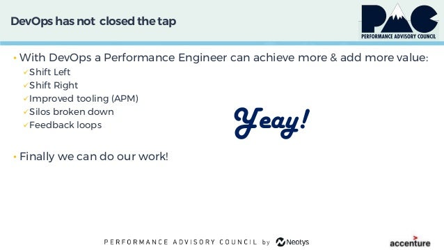 DevOps has not closed the tap • With DevOps a Performance Engineer can achieve more & add more value: Shift Left Shift R...