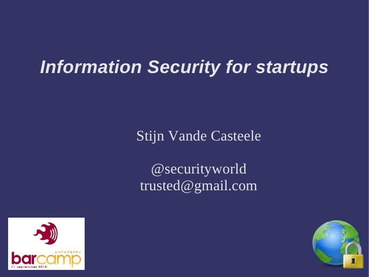 Information Security for startups             Stijn Vande Casteele               @securityworld            trusted@gmail.c...