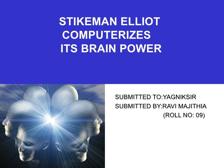 STIKEMAN ELLIOT COMPUTERIZES   ITS BRAIN POWER SUBMITTED TO:YAGNIKSIR SUBMITTED BY:RAVI MAJITHIA (ROLL NO: 09)