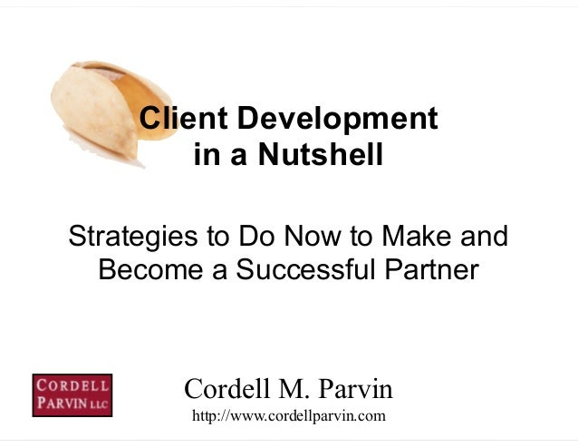1 Strategies to Do Now to Make and Become a Successful Partner Cordell M. Parvin http://www.cordellparvin.com Client Deve...