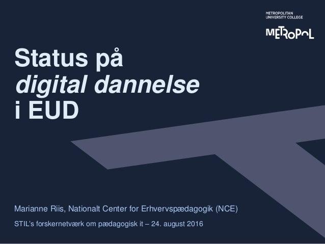 Status på digital dannelse i EUD Marianne Riis, Nationalt Center for Erhvervspædagogik (NCE) STIL's forskernetværk om pæda...