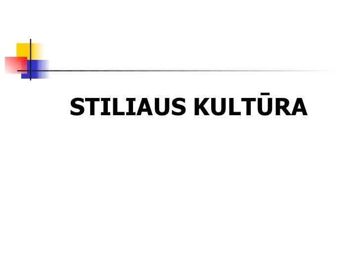 <ul><li>S TILIAUS KULT Ū RA </li></ul>