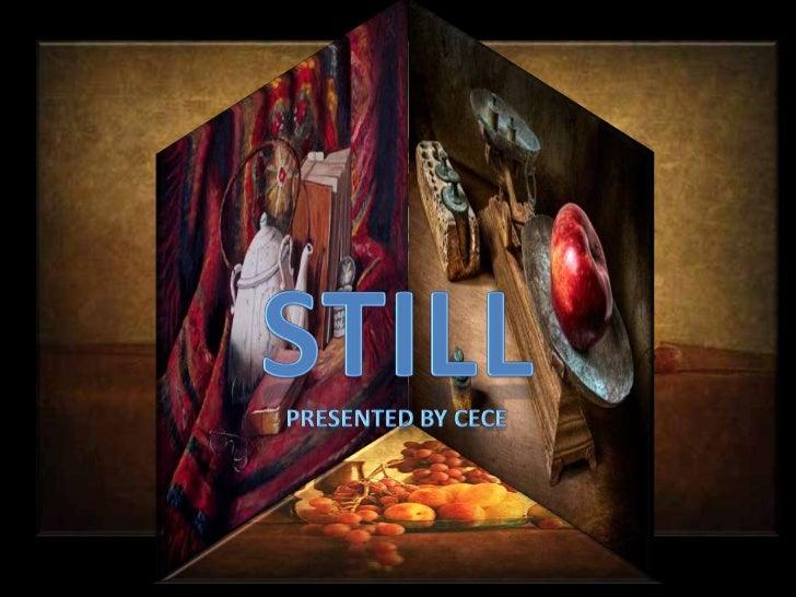 STILL<br />Presented by cece<br />