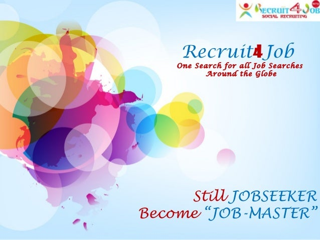 """Recruit4Job One Search for all Job Searches Around the Globe Still JOBSEEKER Become """"JOB-MASTER"""""""