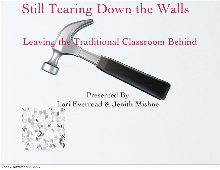 Still Tearing Down the Walls              Leaving the Traditional Classroom Behind                                        ...