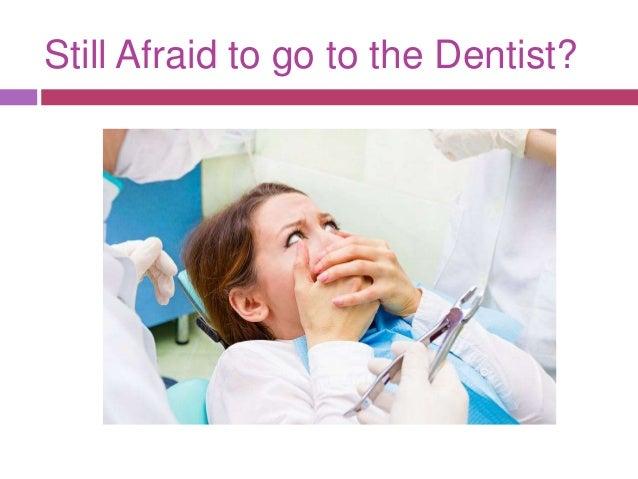 Still Afraid to go to the Dentist?