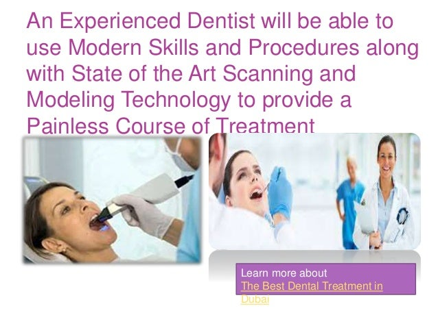 An Experienced Dentist will be able to use Modern Skills and Procedures along with State of the Art Scanning and Modeling ...