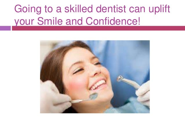 Going to a skilled dentist can uplift your Smile and Confidence!