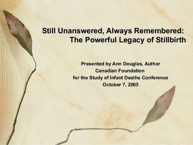 Still Unanswered, Always Remembered: The Powerful Legacy of Stillbirth Presented by Ann Douglas, Author Canadian Foundatio...