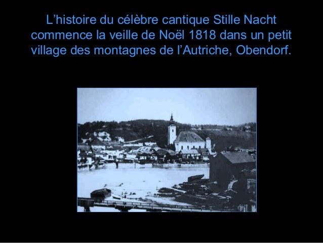 L'histoire du célèbre cantique Stille Nachtcommence la veille de Noël 1818 dans un petitvillage des montagnes de l'Autrich...