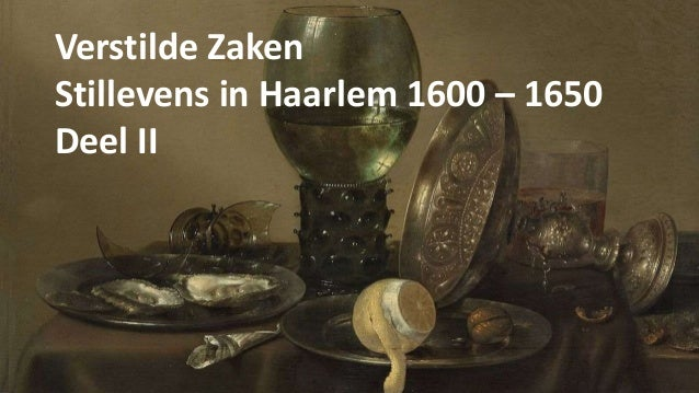 Verstilde Zaken Stillevens in Haarlem 1600 – 1650 Deel II