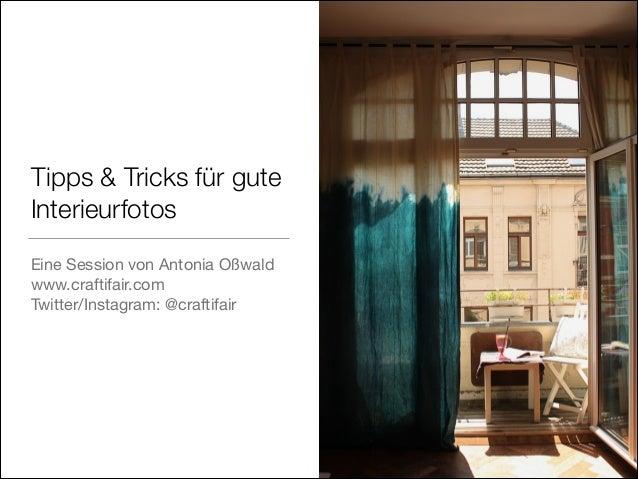 Tipps & Tricks für gute Interieurfotos Eine Session von Antonia Oßwald  www.craftifair.com   Twitter/Instagram: @craftifair