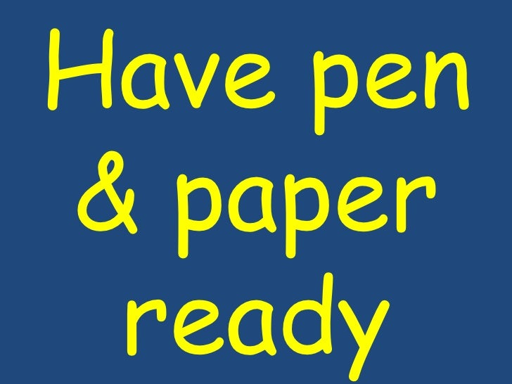 Have pen<br />& paper ready<br />