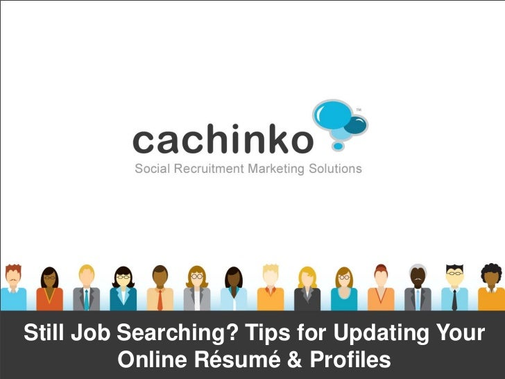Still Job Searching? Tips for Updating Your          Online Résumé & Profiles             Contact Heather at heather@comer...
