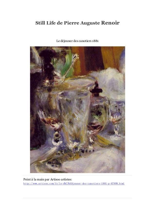 Still Life de Pierre Auguste Renoir  Le dé jeuner des canotiers 1881  Peint à main par Artisoo artistes: la http://www.art...