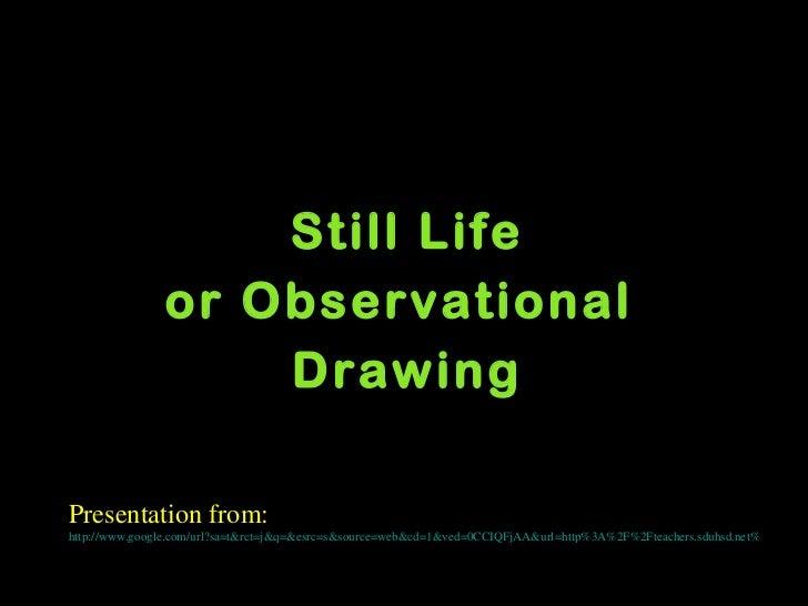 Still Life or Observational  Drawing Presentation from:  http://www.google.com/url?sa=t&rct=j&q=&esrc=s&source=web&cd=1&ve...