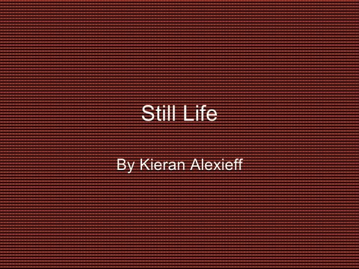 Still Life By Kieran Alexieff