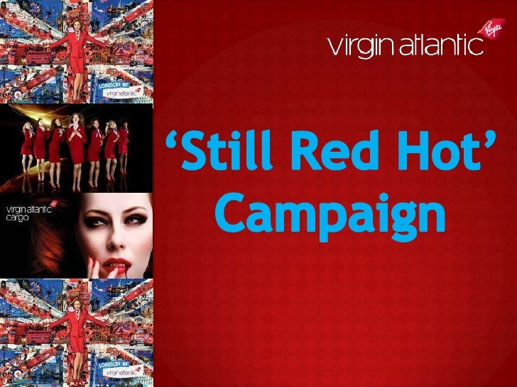 "The Virgin Airlines campaign is called ""Still Red Hot"", this typeof campaign is a commercial campaign which is trying to s..."