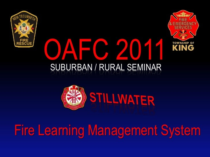 OAFC 2011<br />Suburban / rural seminar<br />STILLWATER<br />Fire Learning Management System<br />