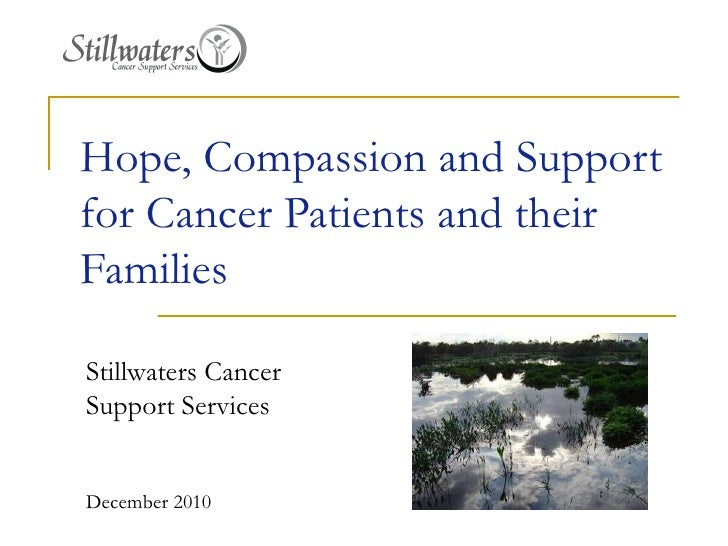 Hope, Compassion and Support for Cancer Patients and their Families Stillwaters Cancer  Support Services December 2010