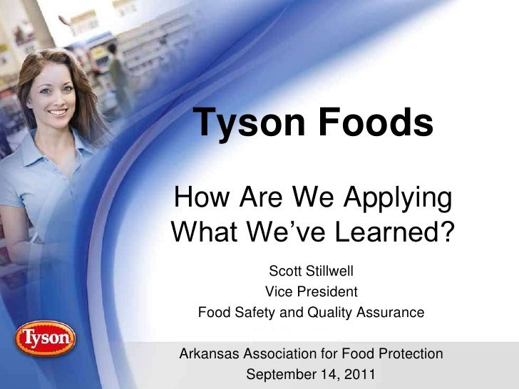Tyson FoodsHow Are We Applying What We've Learned?<br />Scott Stillwell<br />Vice President<br />Food Safety and Quality A...