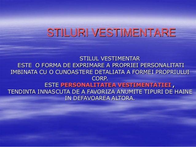 STILURI VESTIMENTARE STILUL VESTIMENTAR ESTE O FORMA DE EXPRIMARE A PROPRIEI PERSONALITATI IMBINATA CU O CUNOASTERE DETALI...